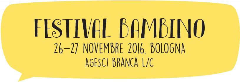 Festival Bambino - 26/27 novembre 2016 Bologna - Agesci Branca L/C